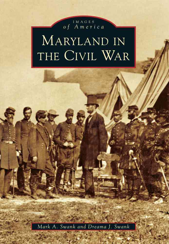 Maryland in the Civil War By Swank, Mark A./ Swank, Dreama J.